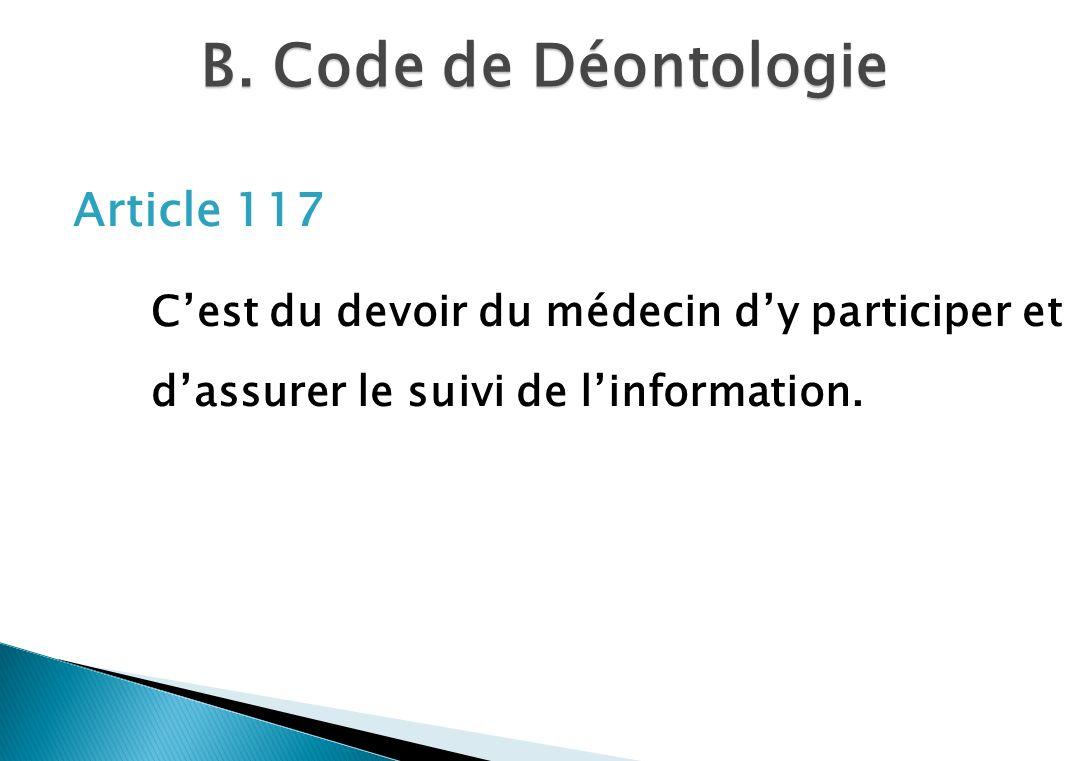 B. Code de Déontologie Article 117 Cest du devoir du médecin dy participer et dassurer le suivi de linformation.