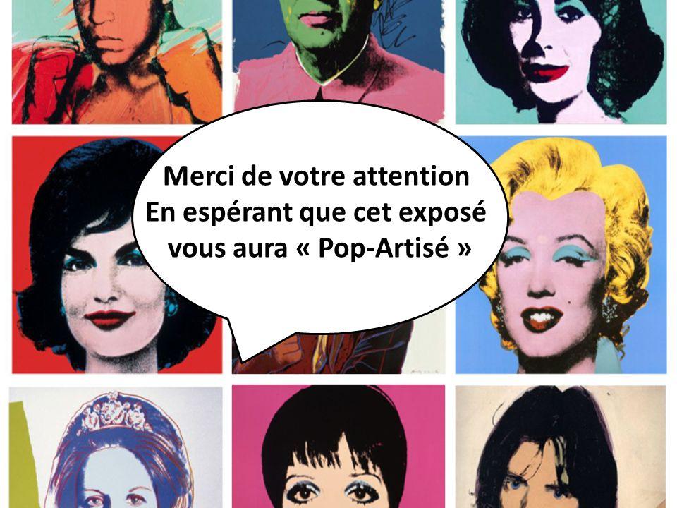 Mer Merci de votre attention En espérant que cet exposé vous aura « Pop-Artisé »