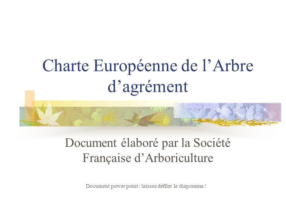 Charte Européenne de lArbre dagrément Document élaboré par la Société Française dArboriculture Document power point : laissez défiler le diaporama !