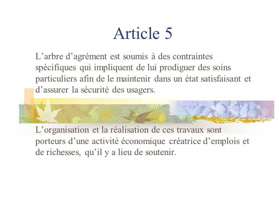 Article 5 Larbre dagrément est soumis à des contraintes spécifiques qui impliquent de lui prodiguer des soins particuliers afin de le maintenir dans un état satisfaisant et dassurer la sécurité des usagers.