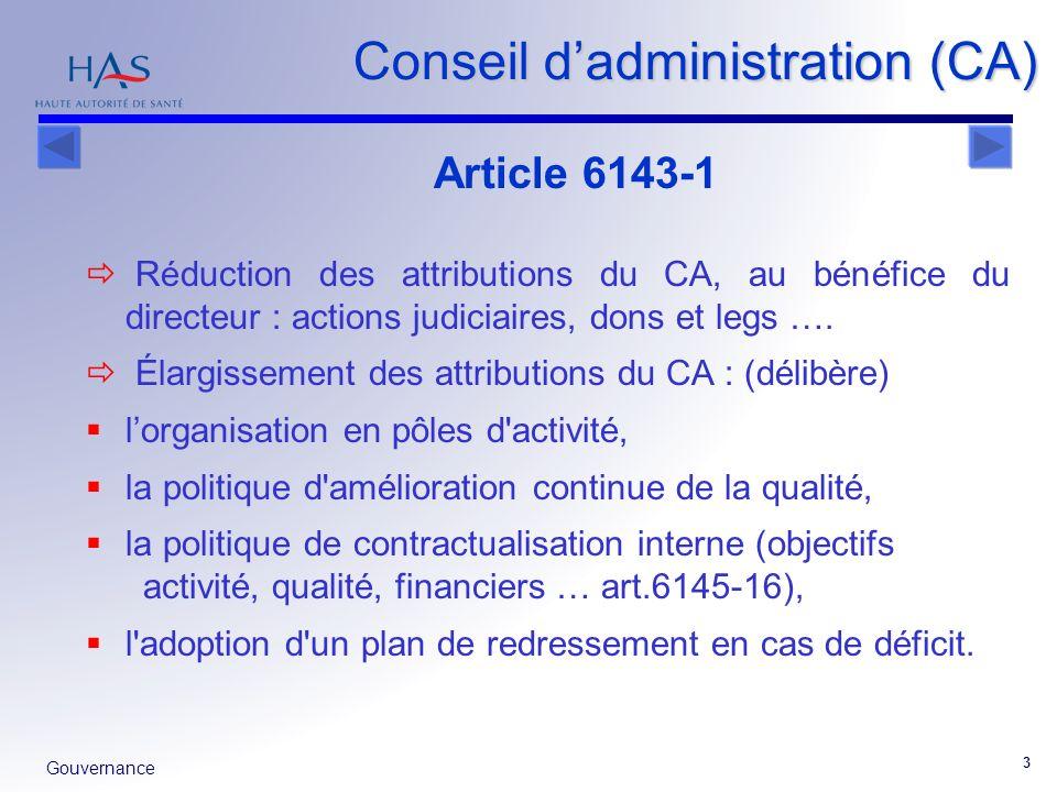 Gouvernance 3 Conseil dadministration (CA) Réduction des attributions du CA, au bénéfice du directeur : actions judiciaires, dons et legs …. Élargisse