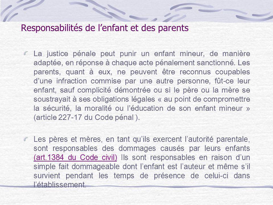 Responsabilités de lenfant et des parents La justice pénale peut punir un enfant mineur, de manière adaptée, en réponse à chaque acte pénalement sanct