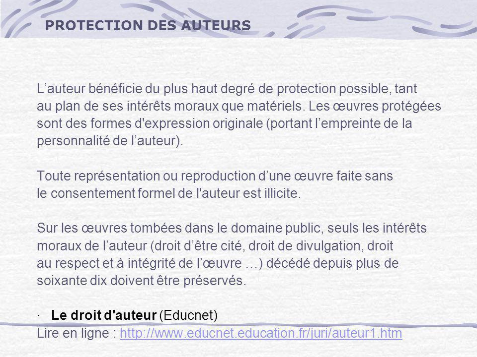 PROTECTION DES AUTEURS Lauteur bénéficie du plus haut degré de protection possible, tant au plan de ses intérêts moraux que matériels. Les œuvres prot