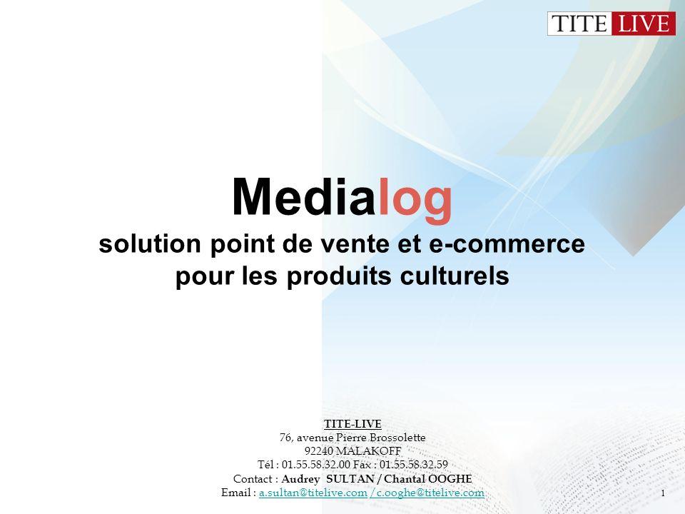 1 Medialog solution point de vente et e-commerce pour les produits culturels TITE-LIVE 76, avenue Pierre Brossolette 92240 MALAKOFF Tél : 01.55.58.32.