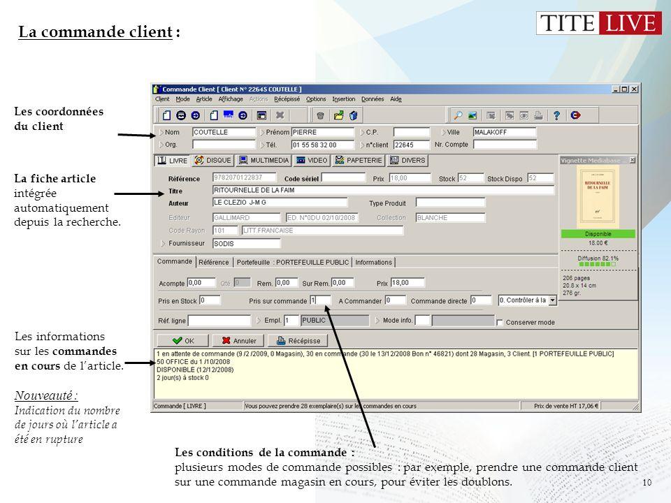 10 La commande client : Les coordonnées du client La fiche article intégrée automatiquement depuis la recherche. Les conditions de la commande : plusi