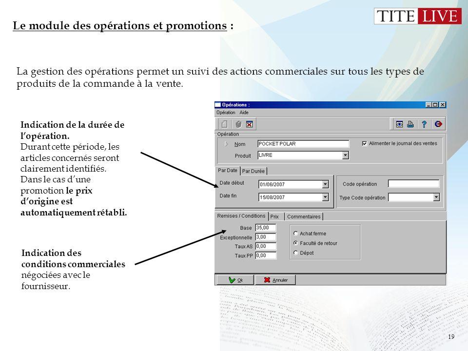 19 Le module des opérations et promotions : La gestion des opérations permet un suivi des actions commerciales sur tous les types de produits de la co