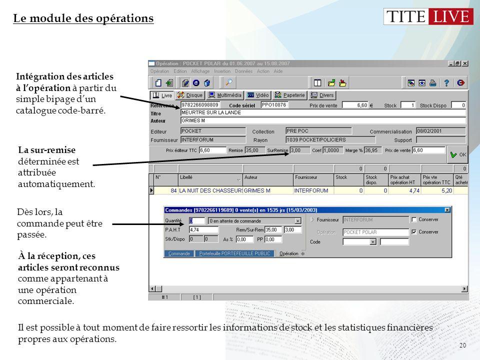 20 Le module des opérations Intégration des articles à lopération à partir du simple bipage dun catalogue code-barré. La sur-remise déterminée est att