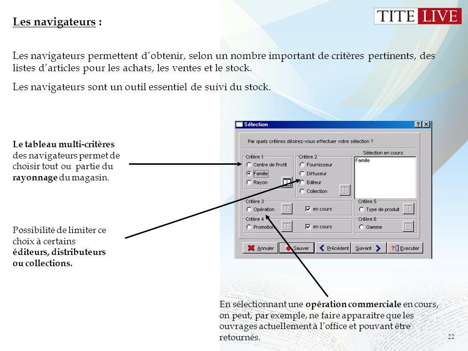 22 Les navigateurs : Les navigateurs permettent dobtenir, selon un nombre important de critères pertinents, des listes darticles pour les achats, les