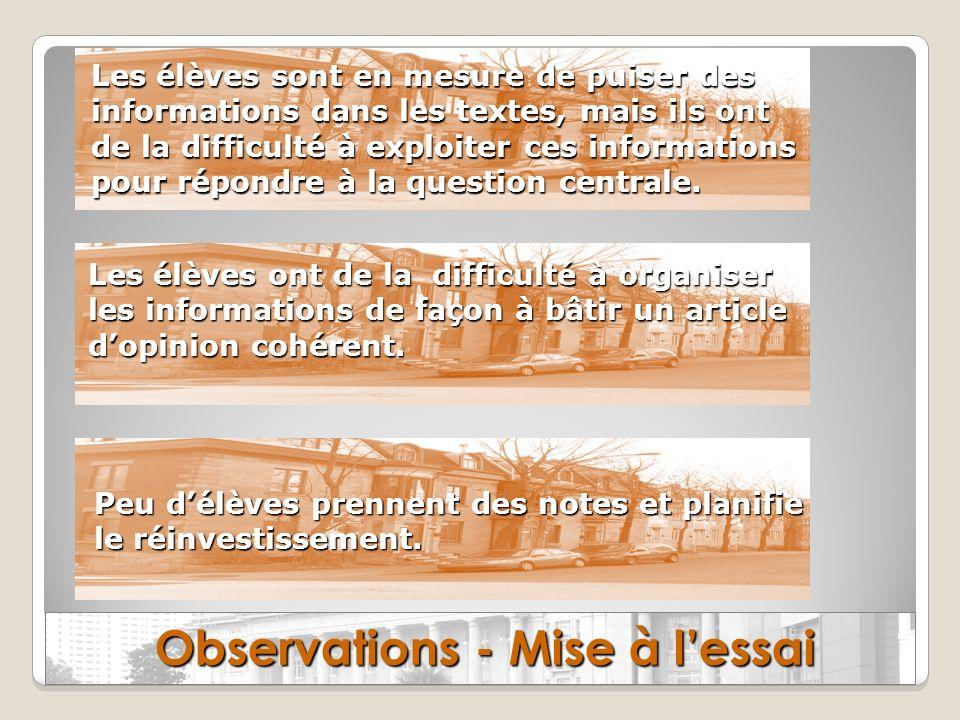 Observations - Mise à lessai Les élèves sont en mesure de puiser des informations dans les textes, mais ils ont de la difficulté à exploiter ces infor