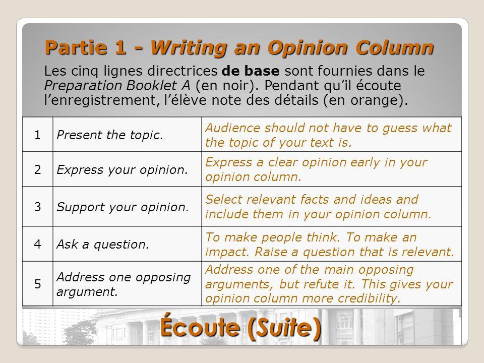 Partie 1 - Writing an Opinion Column Les cinq lignes directrices de base sont fournies dans le Preparation Booklet A (en noir). Pendant quil écoute le