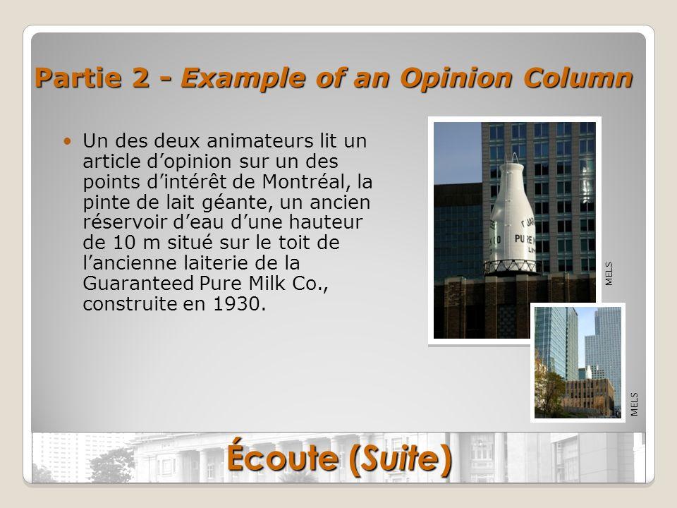 Partie 2 - Example of an Opinion Column Un des deux animateurs lit un article dopinion sur un des points dintérêt de Montréal, la pinte de lait géante