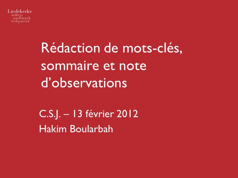 Rédaction de mots-clés, sommaire et note dobservations C.S.J. – 13 février 2012 Hakim Boularbah