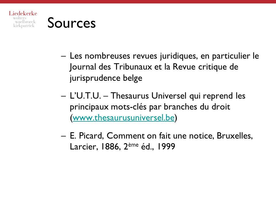 Sources –Les nombreuses revues juridiques, en particulier le Journal des Tribunaux et la Revue critique de jurisprudence belge –LU.T.U. – Thesaurus Un