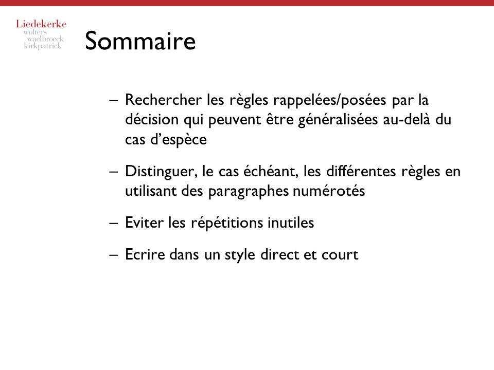 Sommaire –Rechercher les règles rappelées/posées par la décision qui peuvent être généralisées au-delà du cas despèce –Distinguer, le cas échéant, les