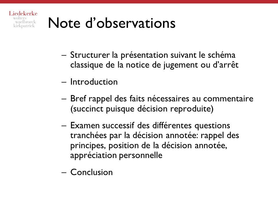 Note dobservations –Structurer la présentation suivant le schéma classique de la notice de jugement ou darrêt –Introduction –Bref rappel des faits néc