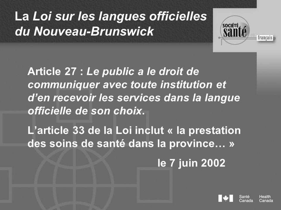 La Loi sur les langues officielles du Nouveau-Brunswick Article 27 : Le public a le droit de communiquer avec toute institution et den recevoir les se