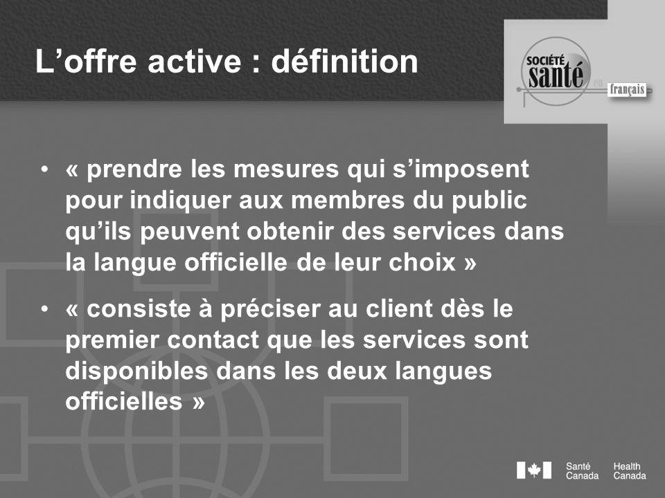 Loffre active : définition « prendre les mesures qui simposent pour indiquer aux membres du public quils peuvent obtenir des services dans la langue o