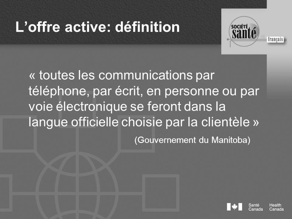 Loffre active: définition « toutes les communications par téléphone, par écrit, en personne ou par voie électronique se feront dans la langue officiel