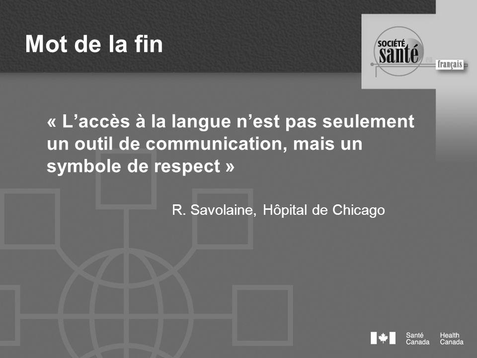 Mot de la fin « Laccès à la langue nest pas seulement un outil de communication, mais un symbole de respect » R. Savolaine, Hôpital de Chicago