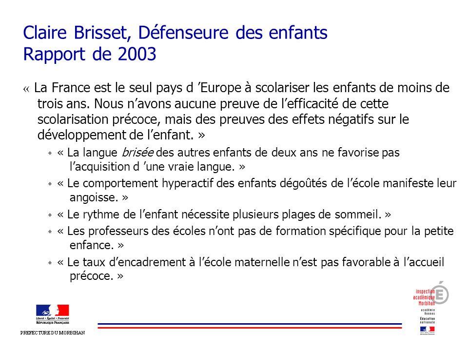 Claire Brisset, Défenseure des enfants Rapport de 2003 « La France est le seul pays d Europe à scolariser les enfants de moins de trois ans. Nous navo