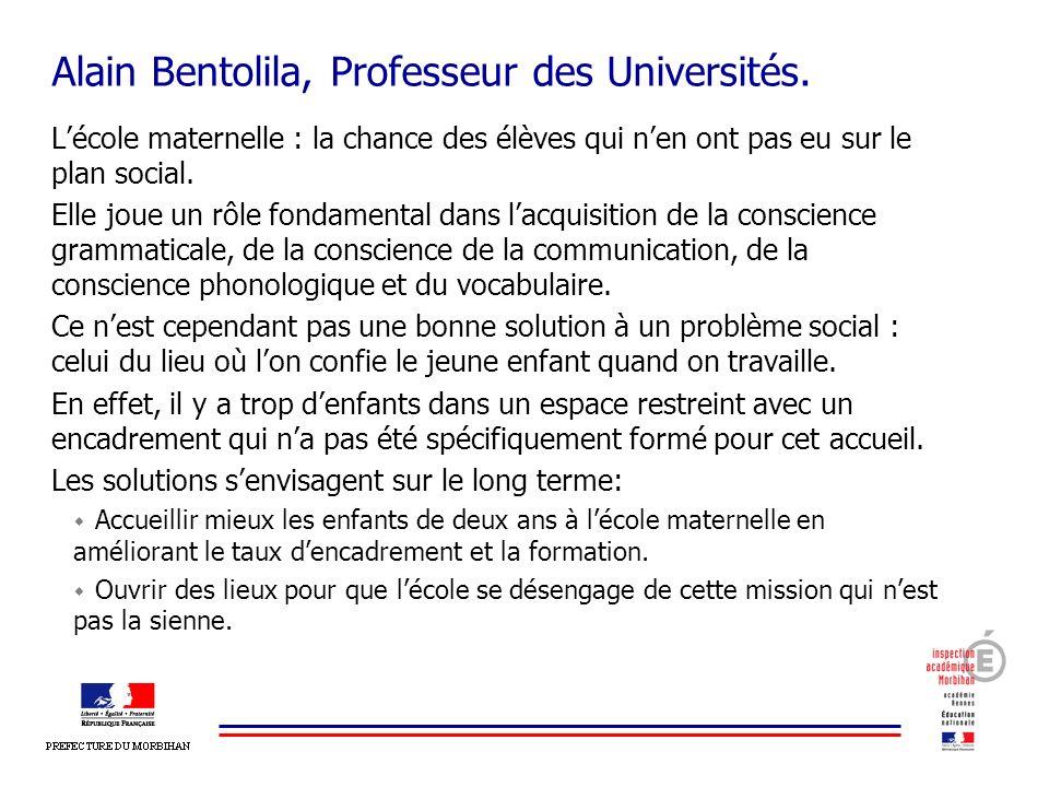 Alain Bentolila, Professeur des Universités. Lécole maternelle : la chance des élèves qui nen ont pas eu sur le plan social. Elle joue un rôle fondame
