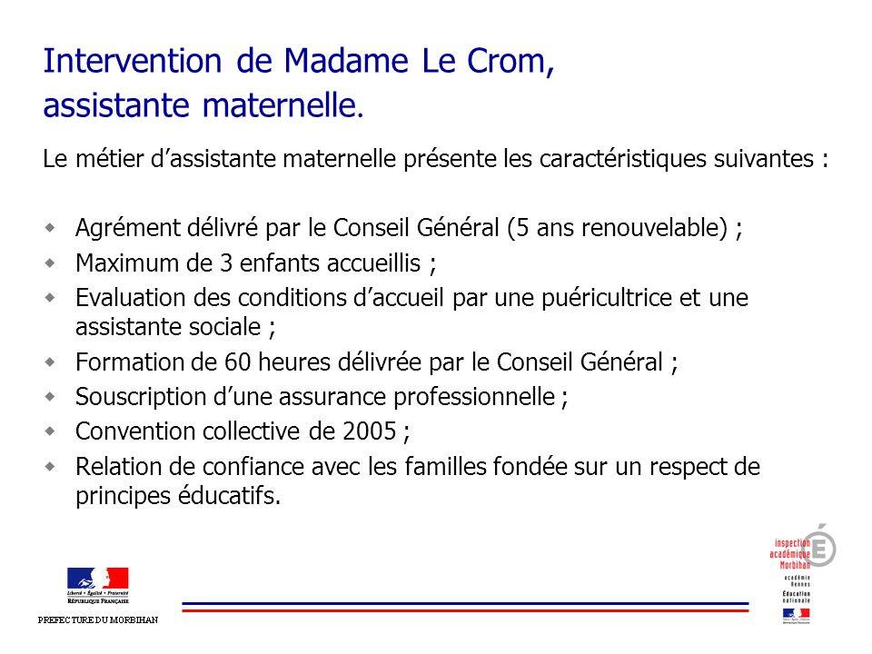 Intervention de Madame Le Crom, assistante maternelle. Le métier dassistante maternelle présente les caractéristiques suivantes : Agrément délivré par