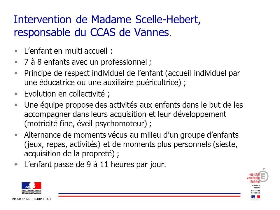Intervention de Madame Scelle-Hebert, responsable du CCAS de Vannes. Lenfant en multi accueil : 7 à 8 enfants avec un professionnel ; Principe de resp
