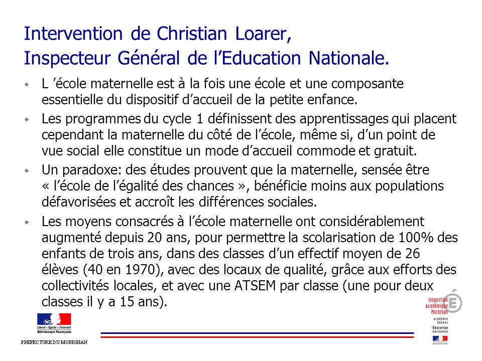 Intervention de Christian Loarer, Inspecteur Général de lEducation Nationale. L école maternelle est à la fois une école et une composante essentielle