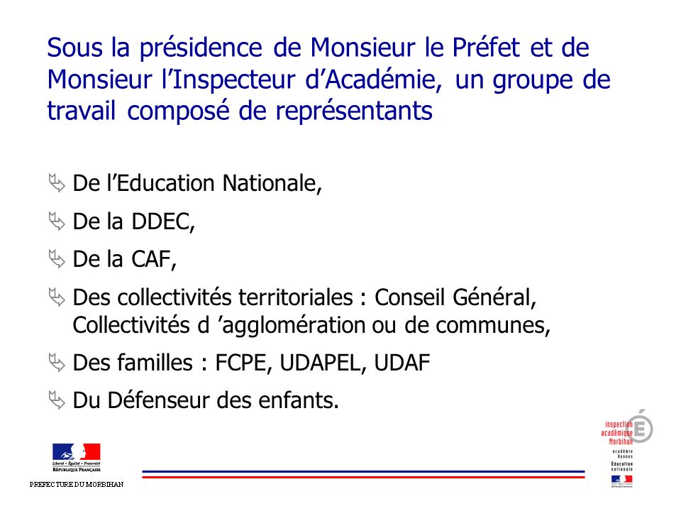 Sous la présidence de Monsieur le Préfet et de Monsieur lInspecteur dAcadémie, un groupe de travail composé de représentants De lEducation Nationale,