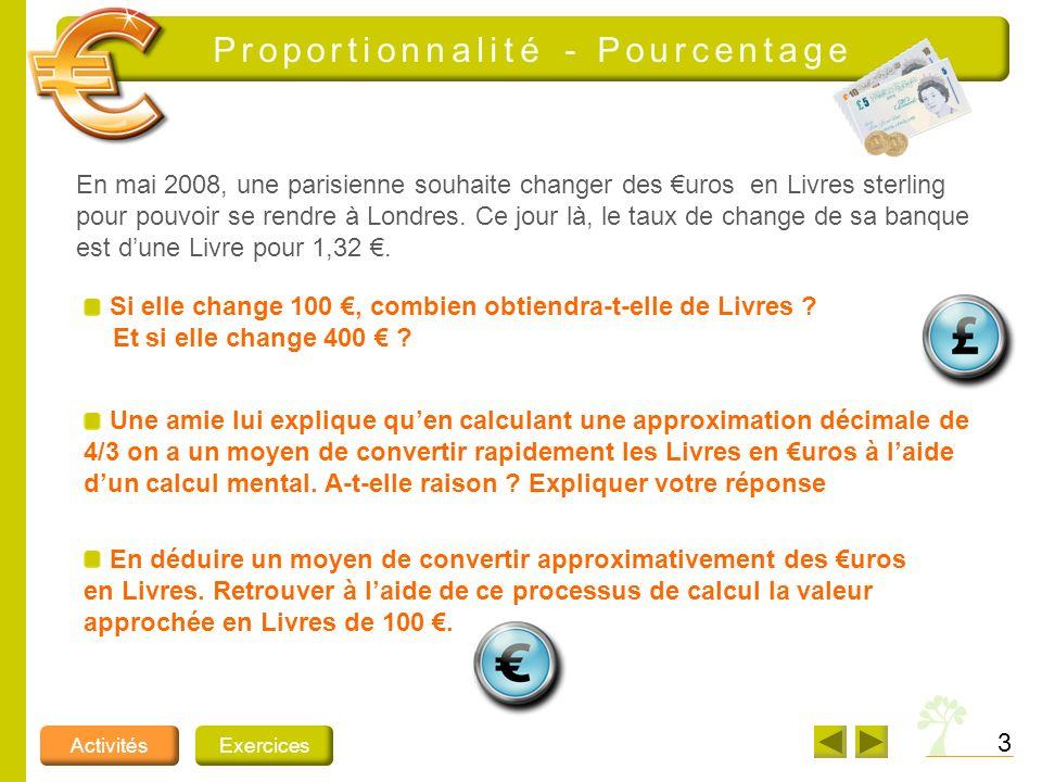 3 ActivitésExercices Proportionnalité - Pourcentage En mai 2008, une parisienne souhaite changer des uros en Livres sterling pour pouvoir se rendre à