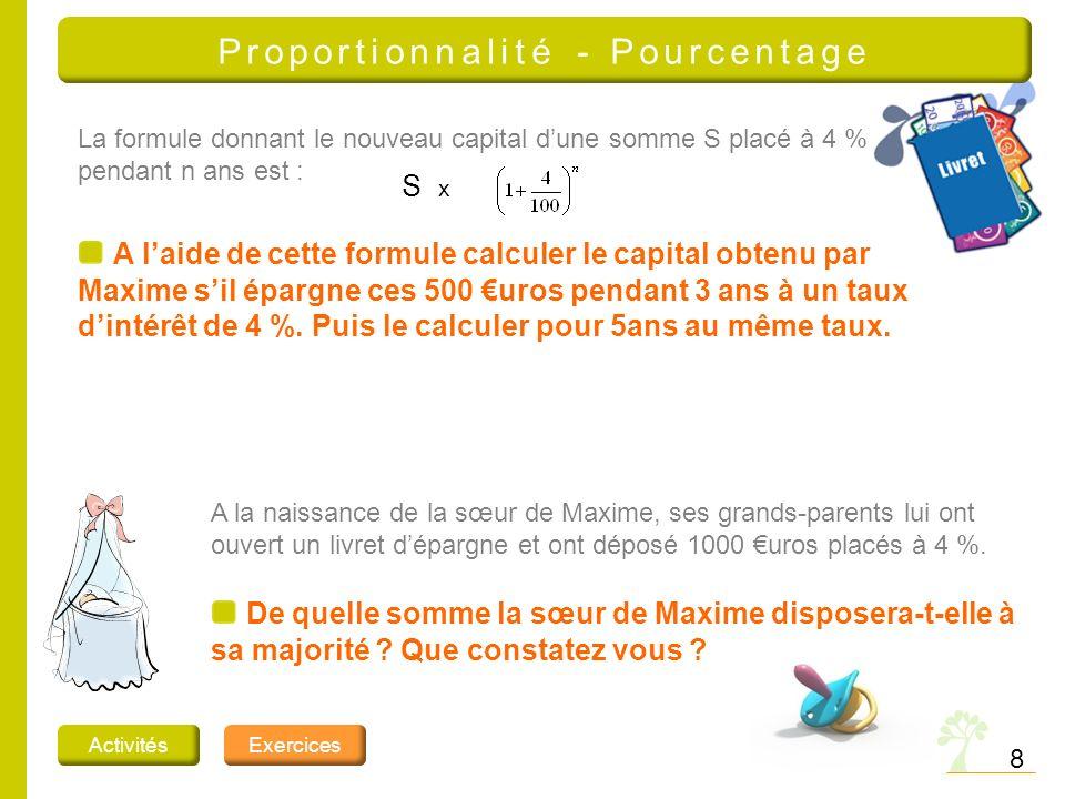 8 Proportionnalité - Pourcentage ActivitésExercices La formule donnant le nouveau capital dune somme S placé à 4 % pendant n ans est : S xS x A laide