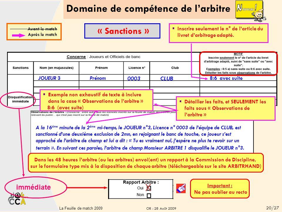 Domaine de compétence de larbitre 19La Feuille de matchV2-sept 2008 19 CLUB B CLUB C immédiate Important : Ne pas oublier au recto JOUEUR 1 Prénom 0001 CLUB 8:5 a sans suite Inscrire seulement le n° de larticle du livret darbitrage adapté.