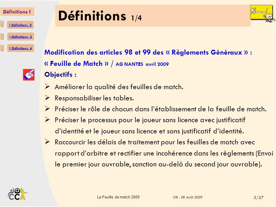 Définitions 1/4 Modification des articles 98 et 99 des « Règlements Généraux » : « Feuille de Match » / AG NANTES avril 2009 Objectifs : Définitions 1 * Définitions 2 * Définitions * Définitions 3 * Définitions* Définitions 4 Améliorer la qualité des feuilles de match.