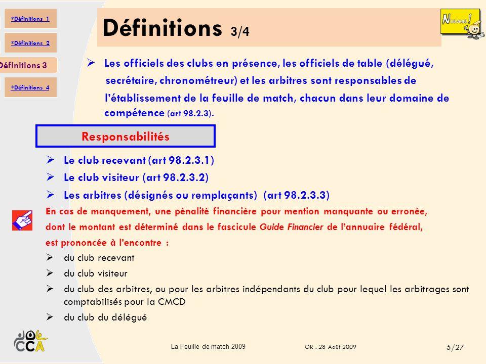 Définitions 2/4 La feuille de match est le document officiel permettant de dresser le constat du déroulement dune rencontre. (98.1 Principes) Ce docum