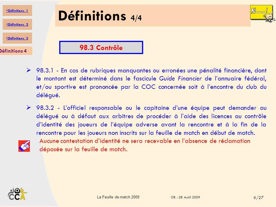 Définitions 3/4 Définitions 3 Les officiels des clubs en présence, les officiels de table (délégué, secrétaire, chronométreur) et les arbitres sont responsables de létablissement de la feuille de match, chacun dans leur domaine de compétence (art 98.2.3).