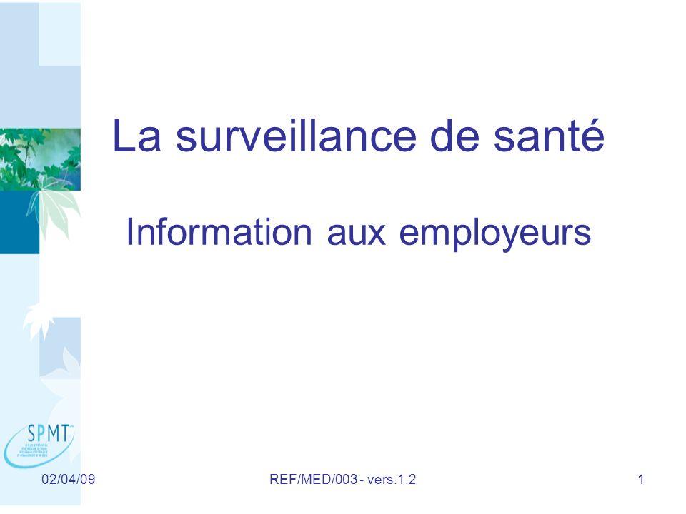 02/04/09REF/MED/003 - vers.1.21 La surveillance de santé Information aux employeurs