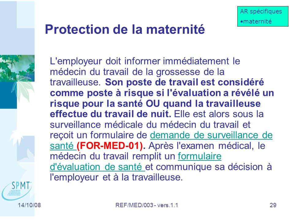 14/10/08REF/MED/003 - vers.1.129 Protection de la maternité L employeur doit informer immédiatement le médecin du travail de la grossesse de la travailleuse.