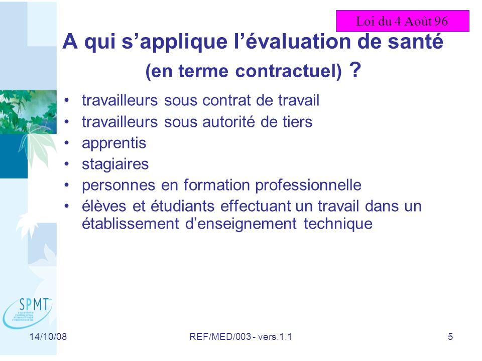 14/10/08REF/MED/003 - vers.1.15 A qui sapplique lévaluation de santé (en terme contractuel) .