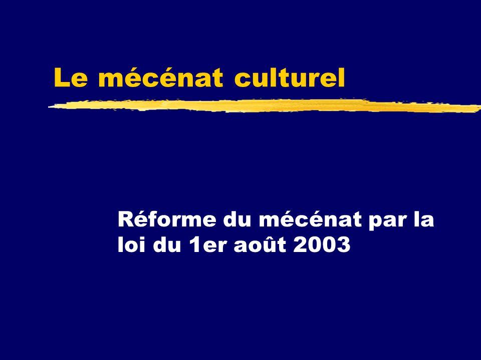 Le mécénat culturel Réforme du mécénat par la loi du 1er août 2003
