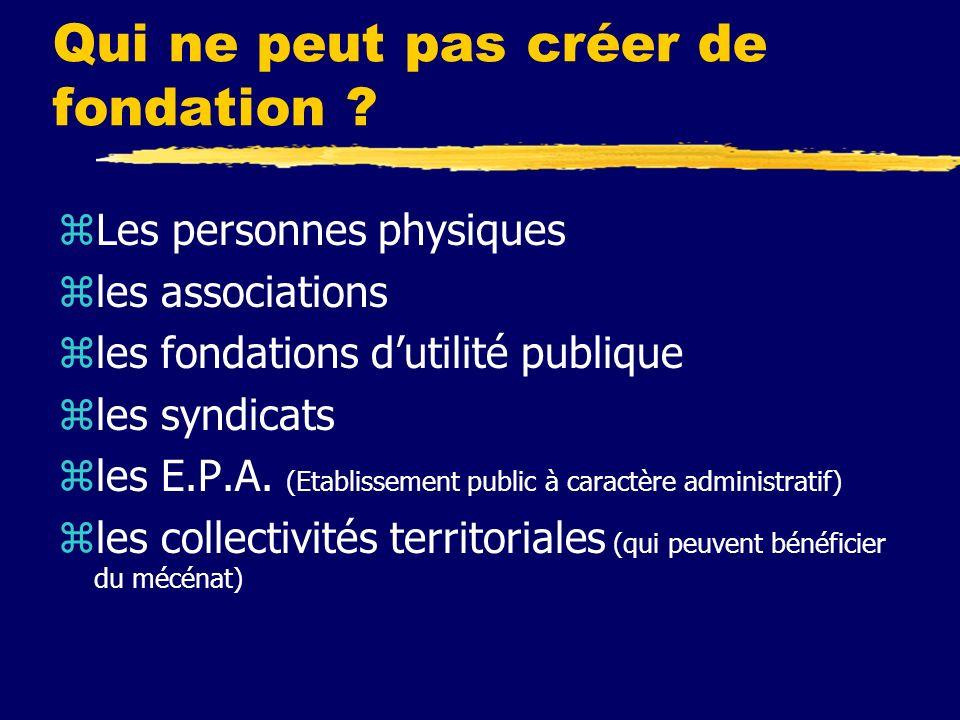 Qui peut créer une fondation . zUne société civile zun E.P.I.C.