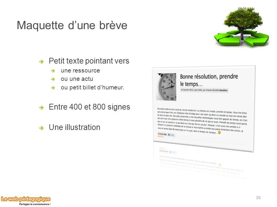 Maquette dune brève Petit texte pointant vers une ressource ou une actu ou petit billet dhumeur. Entre 400 et 800 signes Une illustration 16