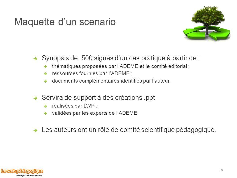 Maquette dun scenario 18 Synopsis de 500 signes dun cas pratique à partir de : thématiques proposées par lADEME et le comité éditorial ; ressources fo