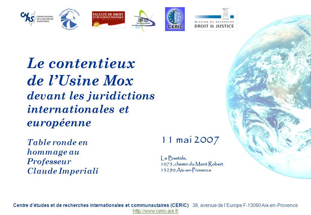 Le contentieux de lUsine Mox devant les juridictions internationales et européenne Table ronde en hommage au Professeur Claude Imperiali 11 mai 2007 L