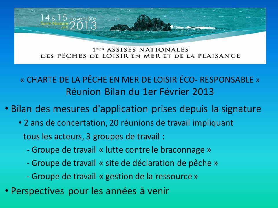 « CHARTE DE LA PÊCHE EN MER DE LOISIR ÉCO- RESPONSABLE » Réunion Bilan du 1er Février 2013 Bilan des mesures d'application prises depuis la signature