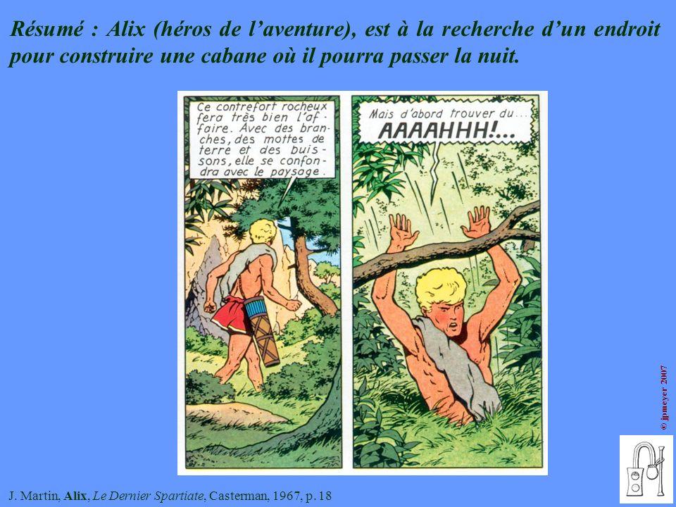 © jpmeyer 2007 J. Martin, Alix, Le Dernier Spartiate, Casterman, 1967, p. 18 Résumé : Alix (héros de laventure), est à la recherche dun endroit pour c