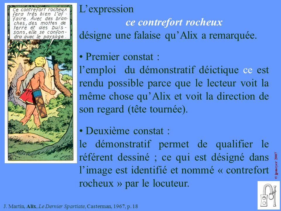 © jpmeyer 2007 J. Martin, Alix, Le Dernier Spartiate, Casterman, 1967, p. 18 Lexpression ce contrefort rocheux désigne une falaise quAlix a remarquée.
