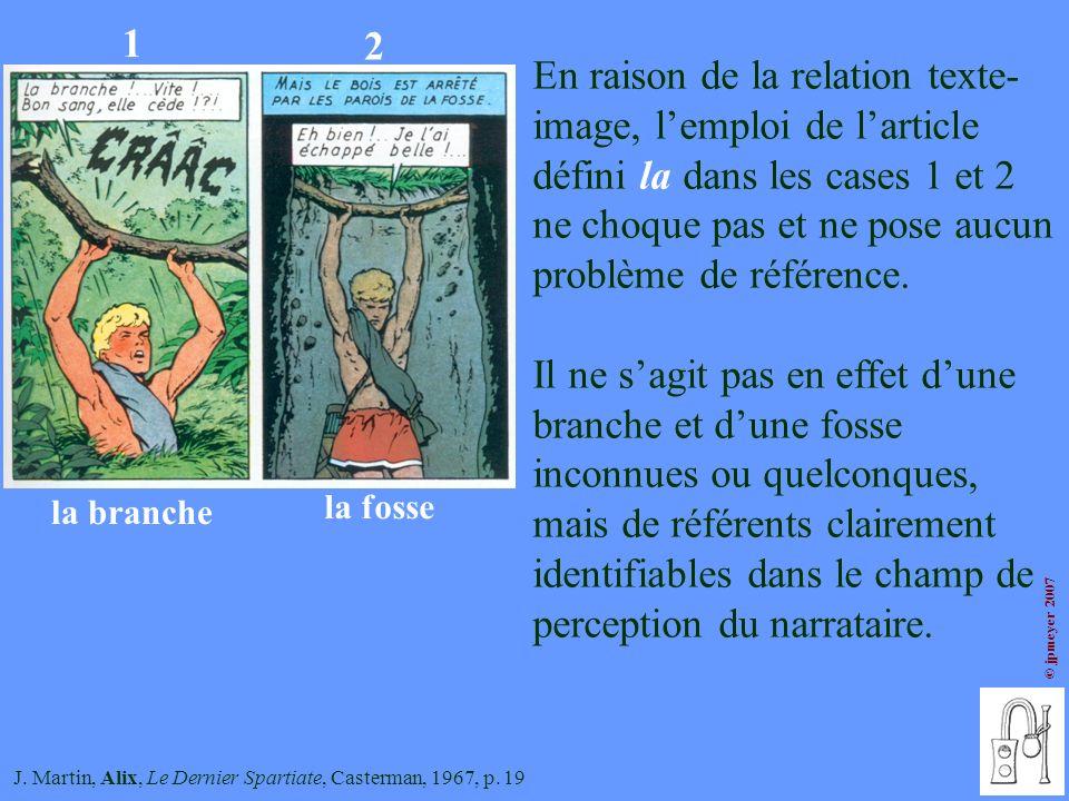 J. Martin, Alix, Le Dernier Spartiate, Casterman, 1967, p. 19 1 la branche 2 la fosse En raison de la relation texte- image, lemploi de larticle défin