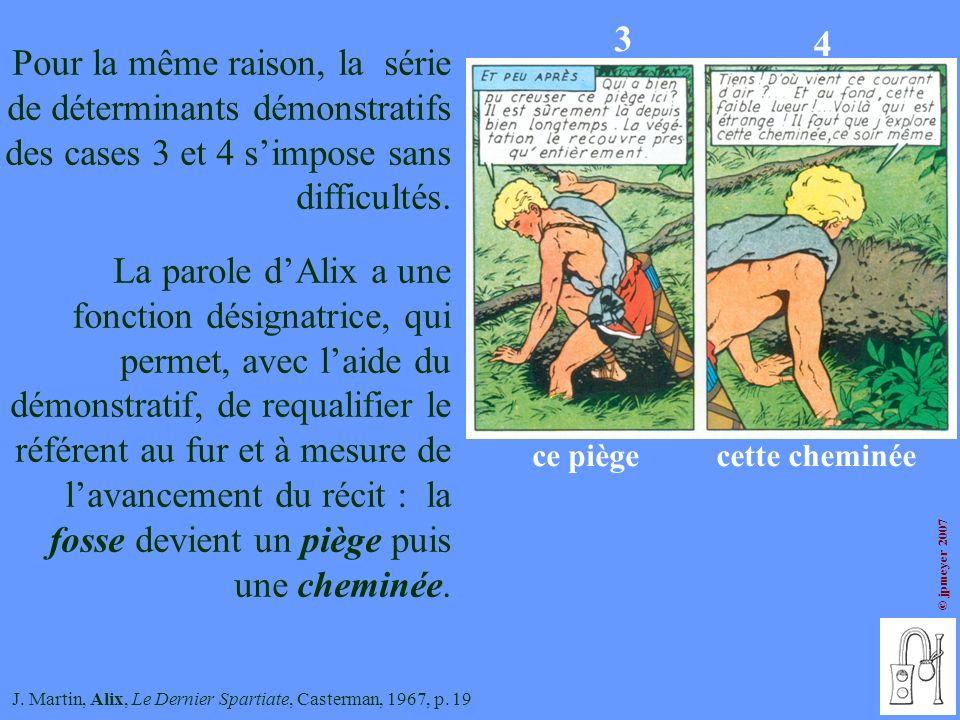 J. Martin, Alix, Le Dernier Spartiate, Casterman, 1967, p. 19 3 4 ce piègecette cheminée Pour la même raison, la série de déterminants démonstratifs d