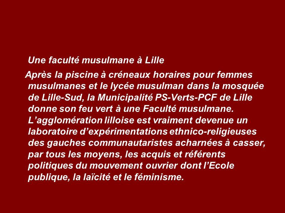 Une faculté musulmane à Lille Après la piscine à créneaux horaires pour femmes musulmanes et le lycée musulman dans la mosquée de Lille-Sud, la Munici