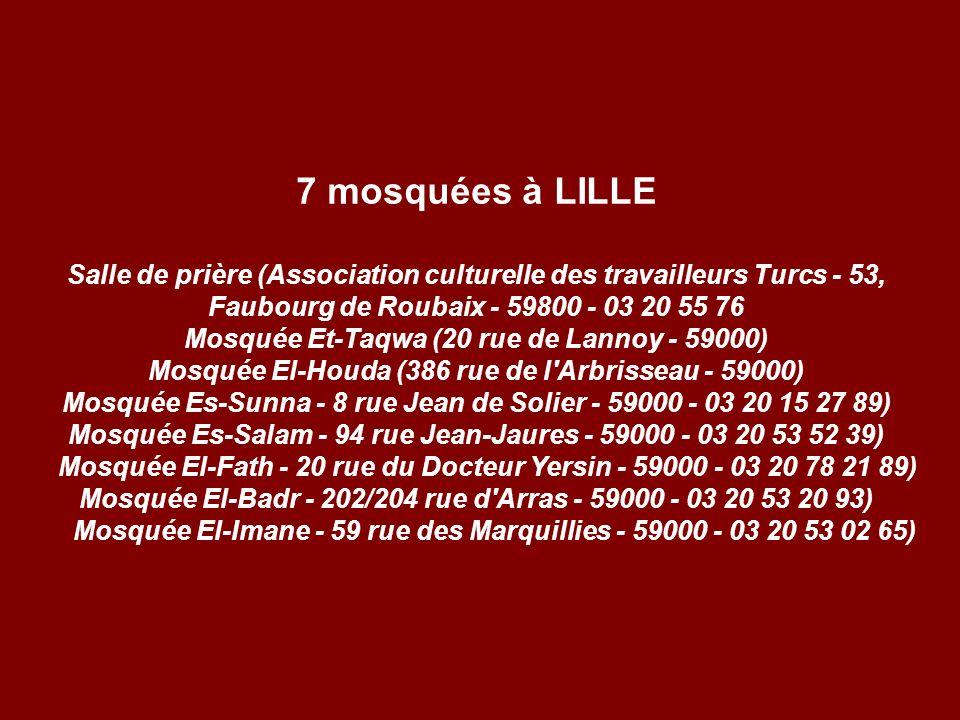 7 mosquées à LILLE Salle de prière (Association culturelle des travailleurs Turcs - 53, Faubourg de Roubaix - 59800 - 03 20 55 76 Mosquée Et-Taqwa (20